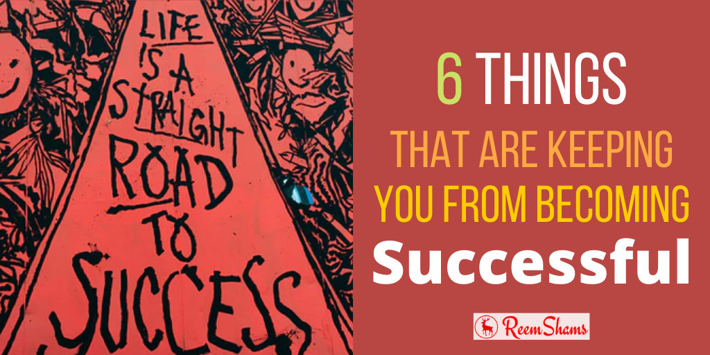 6 Things That Are Keeping You From Becoming Successful