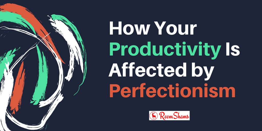 How Your Productivity Is Affected by Perfectionism