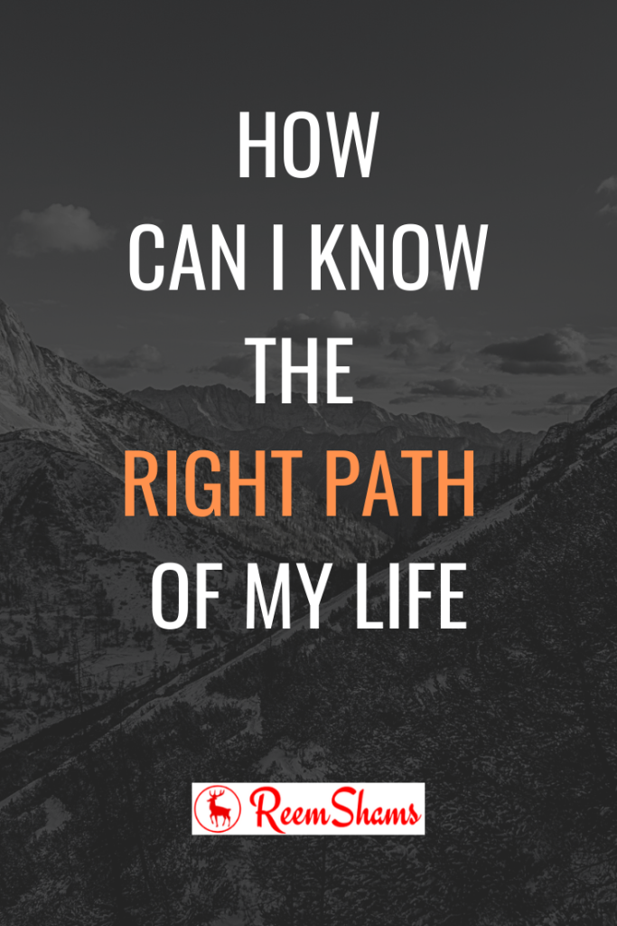 How Can I Know The Right Path Of My Life