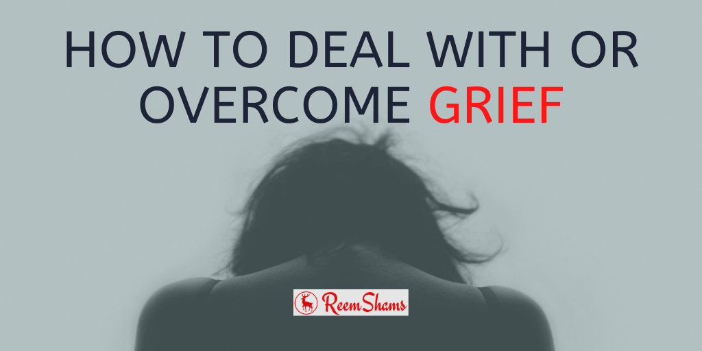 How To Deal With or Overcome Grief